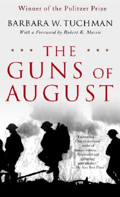 The Guns of August: The Pulitzer Prize-Winning Classic about the Outbreak of World War I - Tuchman, Barbara Wertheim