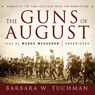 The Guns of August - Tuchman, Barbara Wertheim, and May, Nadia (Read by)