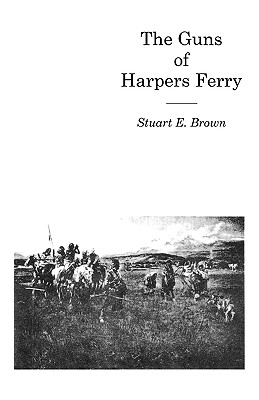 The Guns of Harpers Ferry - Brown, Jr Fredd
