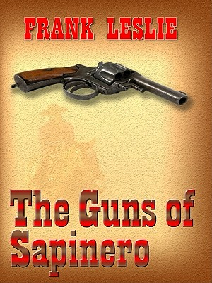 The Guns of Sapinero - Leslie, Frank, Mrs.