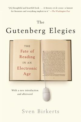 The Gutenberg Elegies: The Fate of Reading in an Electronic Age - Birkerts, Sven