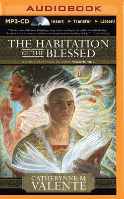 The Habitation of the Blessed: A Dirge for Prester John Volume One - Valente, Catherynne M, and Lister, Ralph (Read by)