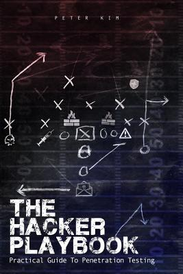 The Hacker Playbook: Practical Guide To Penetration Testing - Kim, Peter