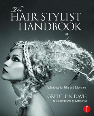 The Hair Stylist Handbook: Techniques for Film and Television - Davis, Gretchen