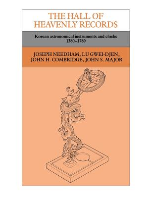 The Hall of Heavenly Records: Korean Astronomical Instruments and Clocks, 1380 1780 - Gwei-Djen, Lu