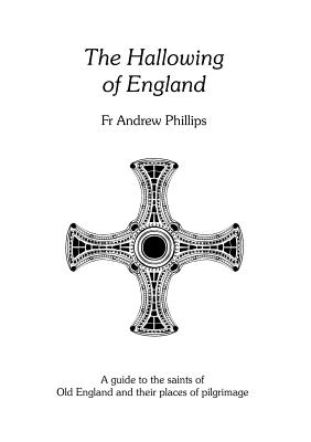 The Hallowing of England - Phillips, Andrew
