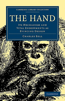 The Hand: Its Mechanism and Vital Endowments as Evincing Design - Bell, Charles