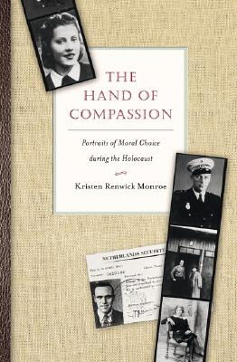 The Hand of Compassion: Portraits of Moral Choice During the Holocaust - Monroe, Kristen Renwick