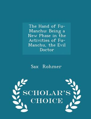 The Hand of Fu-Manchu: Being a New Phase in the Activities of Fu-Manchu, the Evil Doctor - Scholar's Choice Edition - Rohmer, Sax, Professor