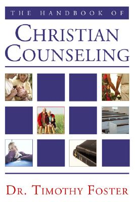 The Handbook of Christian Counseling: A Practical Guide - Foster, Timothy D