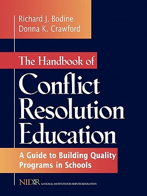 The Handbook of Conflict Resolution Education: A Guide to Building Quality Programs in Schools - Bodine, Richard J, and Crawford, Donna K