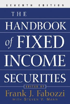 The Handbook of Fixed Income Securities - Fabozzi, Frank J, PhD, CFA, CPA (Editor)