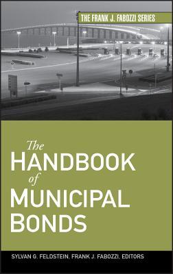 The Handbook of Municipal Bonds - Fabozzi, Frank J, and Feldstein, Sylvan G