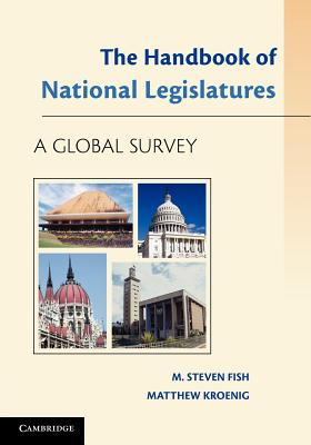 The Handbook of National Legislatures: A Global Survey - Fish, M. Steven, and Kroenig, Matthew