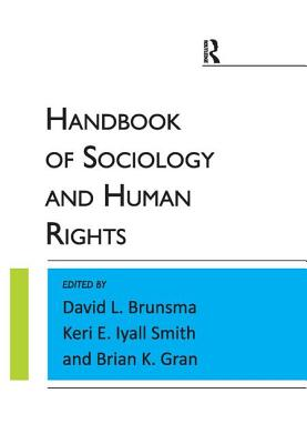 The Handbook of Sociology and Human Rights - Brunsma, David L, Dr., and Iyall Smith, Keri E, and Gran, Brian K