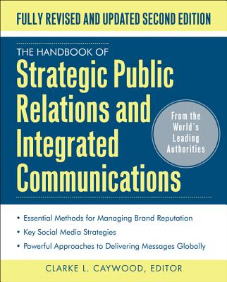 The Handbook of Strategic Public Relations and Integrated Marketing Communications, Second Edition - Caywood, Clarke L