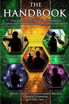 The Handbook Vol 2: The Unofficial and Unauthorised Guide to the Production of Doctor Who - Howe, David J, and Walker, Stephen James, and Stammer, Mark