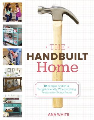 The Handbuilt Home: 34 Simply Stylish & Budget-friendly Projects for Every Room - White, Ana