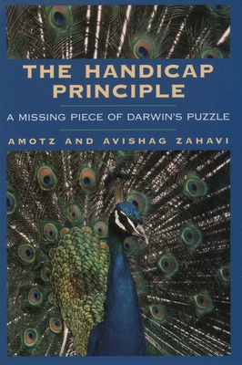 The Handicap Principle: A Missing Piece of Darwin's Puzzle - Zahavi, Amotz, and Zahavi, Avishag, and Ely, Na'ama