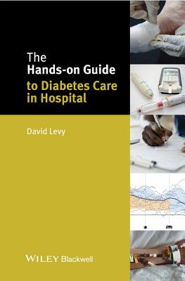 The Hands-On Guide to Diabetes Care in Hospital - Levy, David