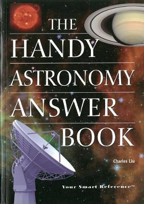 The Handy Astronomy Answer Book - Liu, Charles