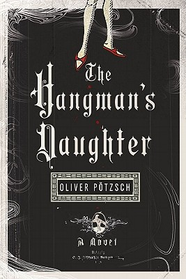 The Hangman's Daughter: A Historical Daughter - Potzsch, Oliver, and Chadeayne, Lee (Translated by)