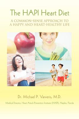 The Hapi Heart Diet: A Common-Sense Approach to a Happy and Heart-Healthy Life - Varveris, MD Dr Michael P