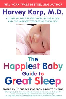 The Happiest Baby Guide to Great Sleep: Simple Solutions for Kids from Birth to 5 Years - Karp, Harvey