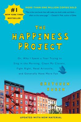 The Happiness Project: Or, Why I Spent a Year Trying to Sing in the Morning, Clean My Closets, Fight Right, Read Aristotle, and Generally Have More Fun - Rubin, Gretchen