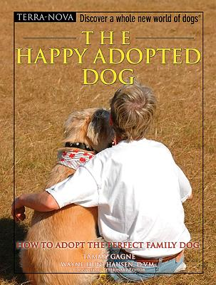 The Happy Adopted Dog: How to Adopt the Perfect Family Dog - Gagne, Tammy