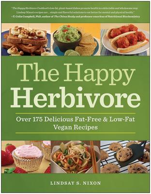 The Happy Herbivore: Over 175 Delicious Fat-free and Low-fat Vegan Recipes - Nixon, Lindsay S.