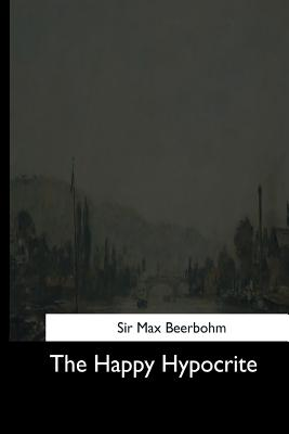 The Happy Hypocrite - Beerbohm, Max