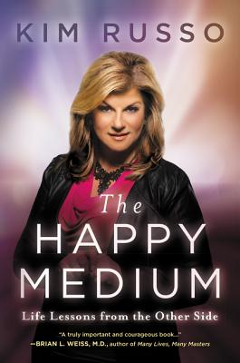 The Happy Medium: Life Lessons from the Other Side - Russo, Kim