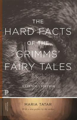 The Hard Facts of the Grimms' Fairy Tales: Expanded Edition - Tatar, Maria (Preface by)