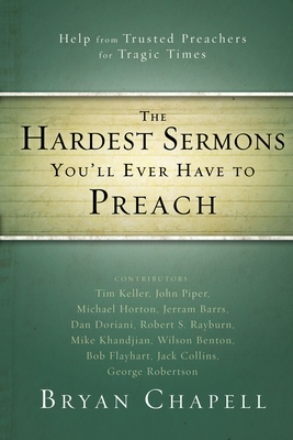 The Hardest Sermons You'll Ever Have to Preach: Help from Trusted Preachers for Tragic Times - Chapell, Bryan (Editor), and Zondervan