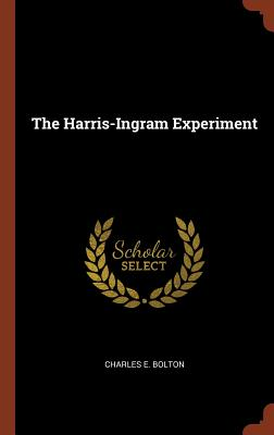 The Harris-Ingram Experiment - Bolton, Charles E