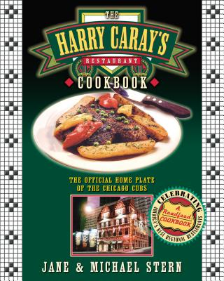The Harry Caray's Restaurant Cookbook: The Official Home Plate of the Chicago Cubs - Stern, Jane, and Stern, Michael, and Stern, Michael
