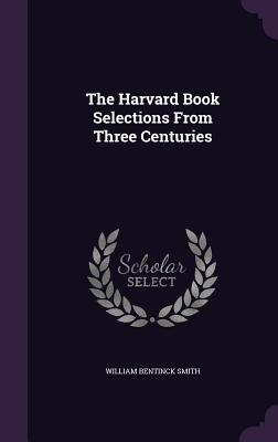 The Harvard Book Selections from Three Centuries - Smith, William Bentinck
