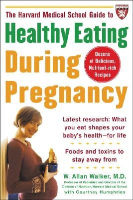 The Harvard Medical School Guide to Healthy Eating During Pregnancy - Walker, W Allan, and Humphries, Courtney