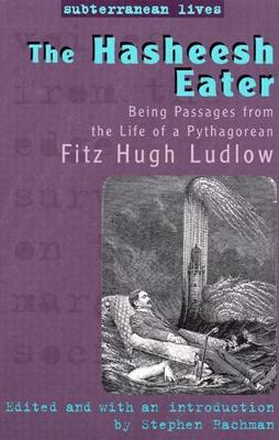 The Hasheesh Eater: Being Passages from the Life of a Pythagorean - Rachman, Stephen (Editor), and Ludlow, Fitz Hugh