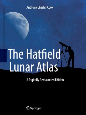 The Hatfield Lunar Atlas: Digitally Re-Mastered Edition - Cook, Anthony