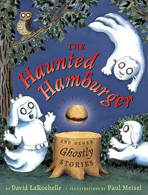 The Haunted Hamburger and Other Ghostly Stories - LaRochelle, David