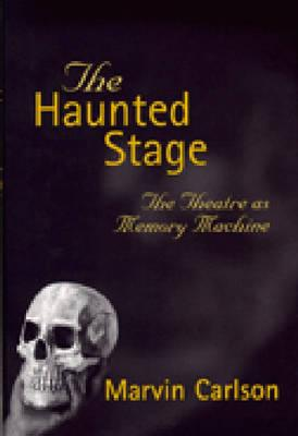 The Haunted Stage: The Theatre as Memory Machine - Carlson, Marvin