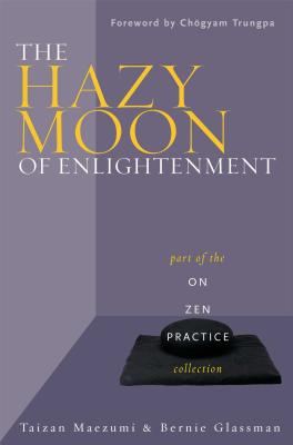 The Hazy Moon of Enlightenment: Part of the on Zen Practice Series - Maezumi, Hakuyu Taizan, and Glassman, Bernie, and Trungpa, Chogyam (Foreword by)