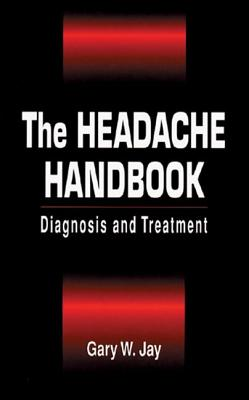 The Headache Handbook: Diagnosis and Treatment - Jay, Gary W