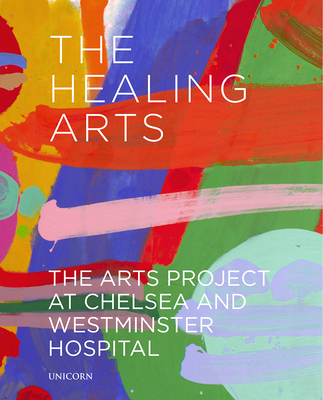 The Healing Arts: The Arts Project at Chelsea and Westminster Hospital - Scott, J.