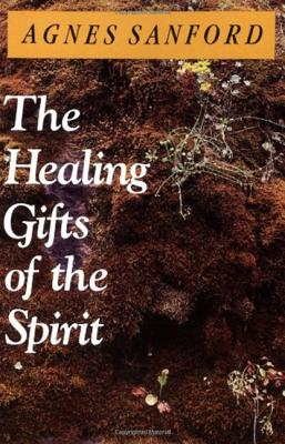 The Healing Gifts of the Spirit - Sanford, Agnes Mary White