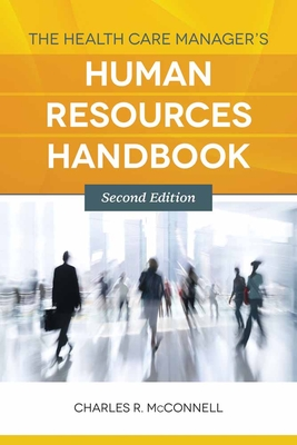 The Health Care Manager's Human Resources Handbook - McConnell, Charles R, MBA, CM