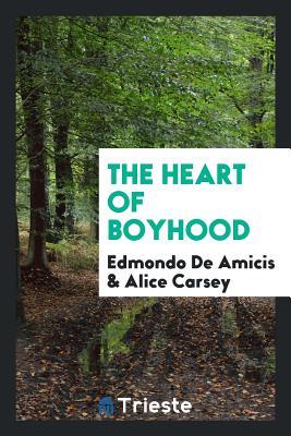 The Heart of Boyhood - De Amicis, Edmondo, and Carsey, Alice