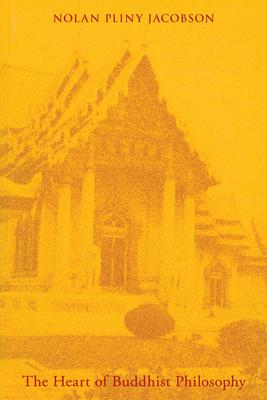 The Heart of Buddhist Philosophy - Jacobson, Nolan Pliny